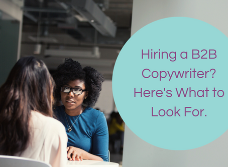 Hiring a B2B Copywriter? Here's What to Look For.