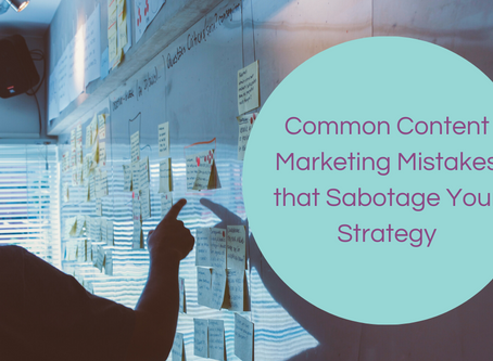 Common Content Marketing Mistakes that Sabotage Your Strategy