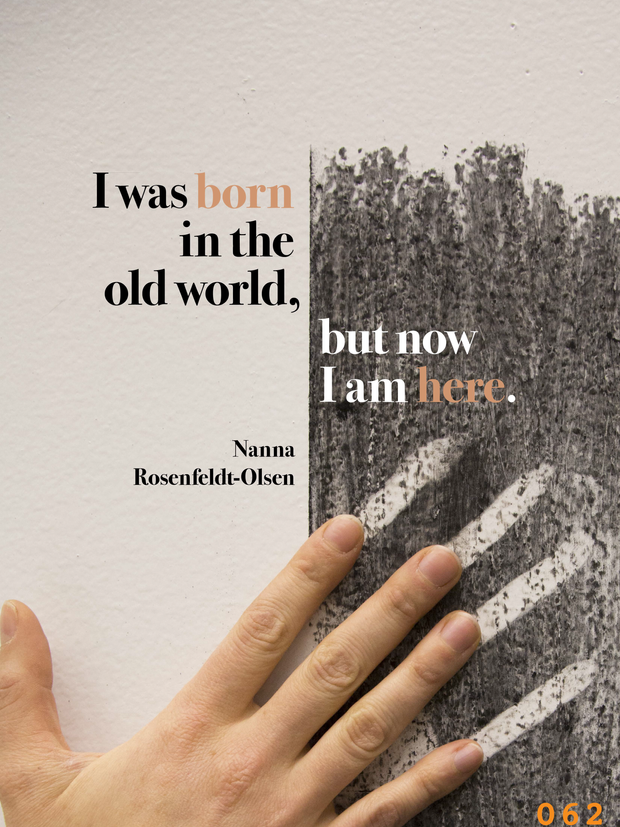 "Nanna Rosenfeldt-Olsen - ""I was born in the old world, but now I am here."" Exhibition Poster"