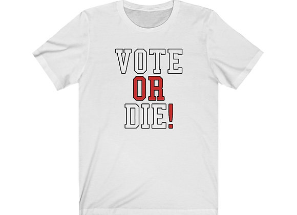 Vote Or Die! Tee