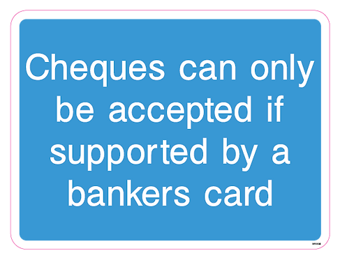 Cheques can only be accepted if supported by a bankers card