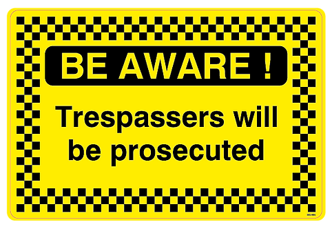 BE AWARE!  Trespassers will be prosecuted