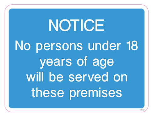 Notice - No persons under 18 years of age will be served on these premises