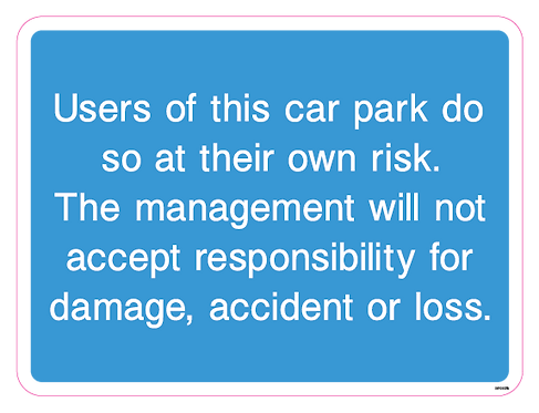 Users of this car park do so at their own risk. The management will not accept r