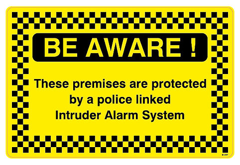 BE AWARE! These premises are protected by a police linked Intruder Alarm System