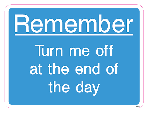 Remember - Turn me off at the end of the day
