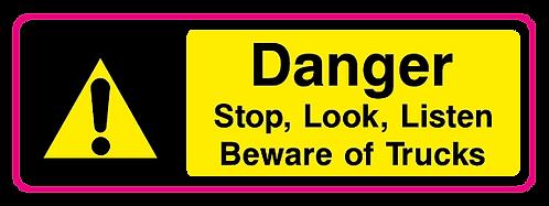 Danger Stop, Look and Listen Beware of Trucks