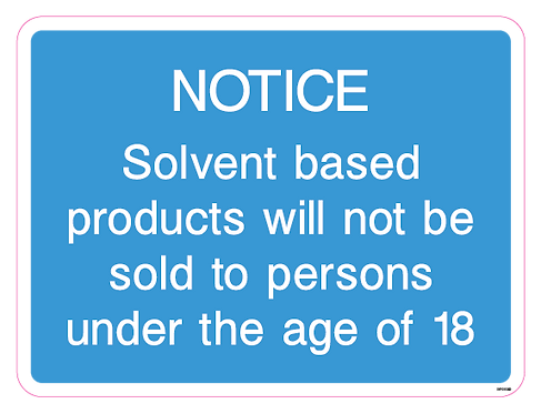 Notice - Solvent based products will not be sold to persons under the age of 18