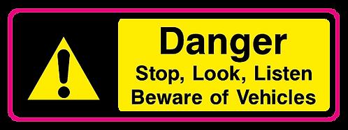 Danger Stop, Look and Listen Beware of Vehicles