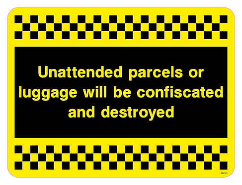 Unattended parcels or baggage will be confiscated and destroyed