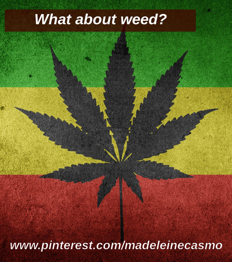 What about weed?