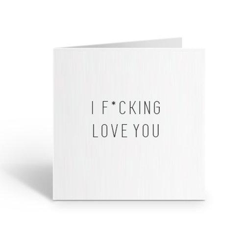 I F*cking Love You Card