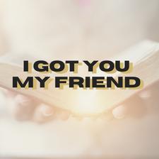 I Got You My Friend Show