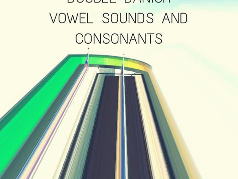 Double Danish - Vowel Sounds and Consonants
