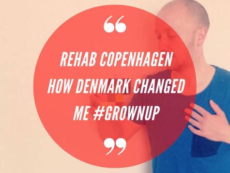 Rehab Copenhagen - How Denmark Changed Me #grownup
