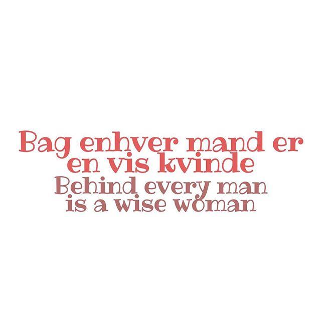 Bag enhver mand er en vis kvinde(behind every man is a wise woman) #dansk #påtoppen #danish #danisha