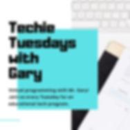 Techie Tuesdays with Gary (1).jpg