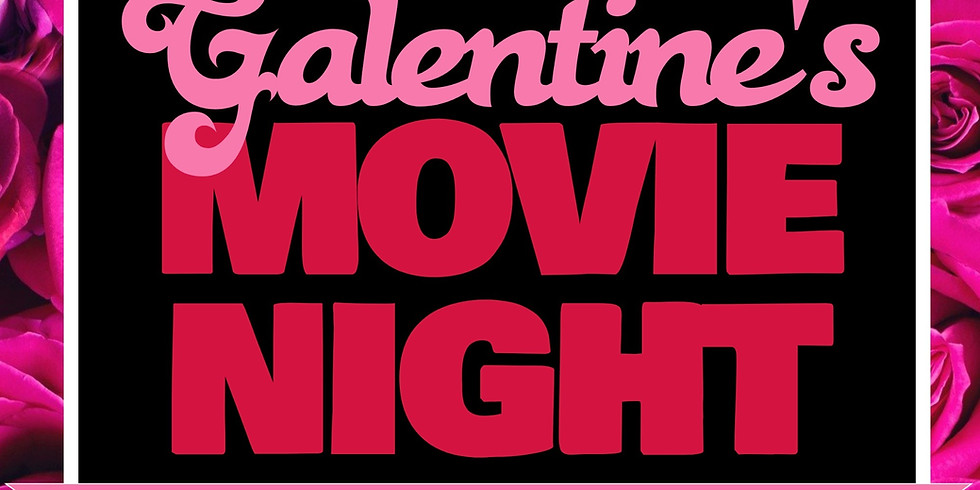 GALentine's Movie Night!