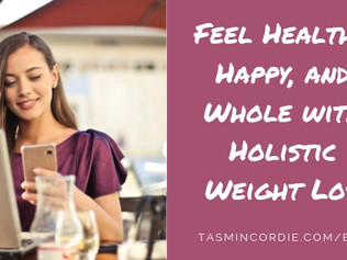 Feel Healthy, Happy, and Whole with Holistic Weight Loss