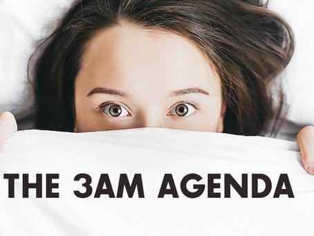 The 3AM Agenda
