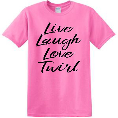 Live Laugh Love Twirl T shirt