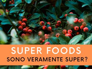 Super foods: sono veramente super?