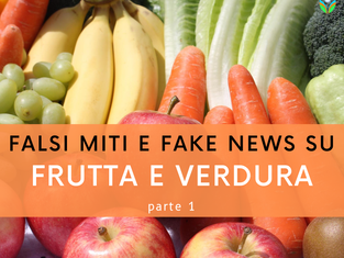 Falsi miti e fake news su FRUTTA E VERDURA - parte 1