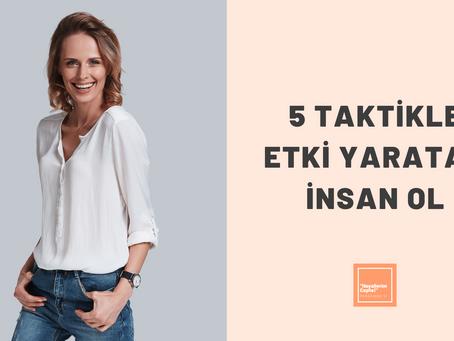 5 TAKTİKLE ETKİ YARATAN KİŞİ OL