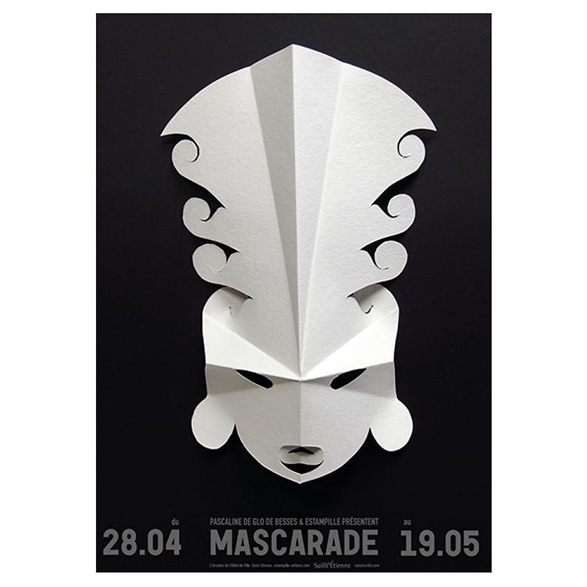MASCARADE, Pascaline de Glo de Besses /// du 28 avril au 19 mai
