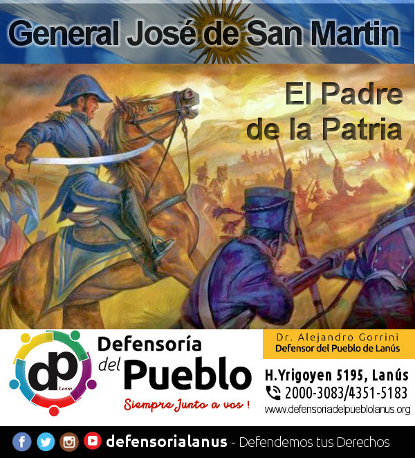 General San Martín, el padre de la Patria, el Libertador de América.