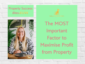 The MOST Important Factor to Maximise Profit from Property