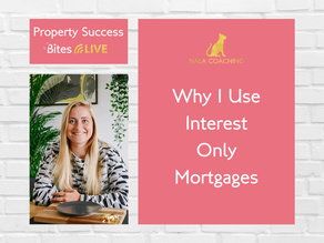 Why I Use Interest Only Mortgages