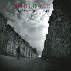 A Dying Race - Escaping Your Fate CD