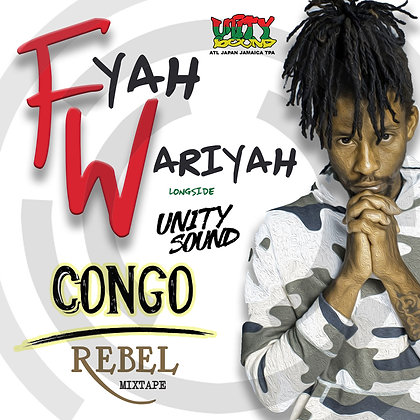 [Single Mp3] Fyah Wariyah x Unity Sound - Congo Rebel Mixtape 2020