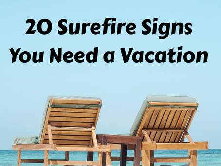 20 Signs You Need a Vacation