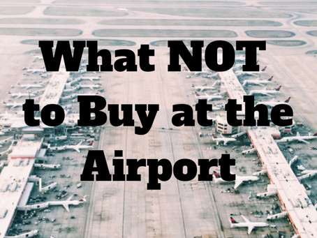 What NOT to Buy at the Airport