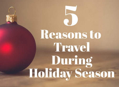 5 Reasons to Travel During Holiday Season