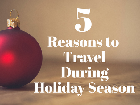 5 Reasons to Travel During Holiday Season