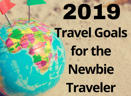 2019 Travel Goals for Newbies