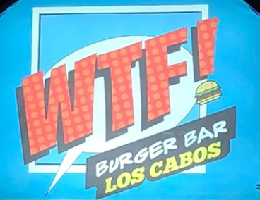 WTF Burger Bar 📍 Cabo San Lucas, MX