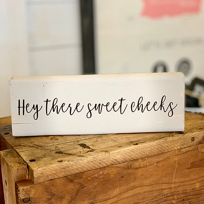 Hey There Sweet Cheeks (wood block sign)