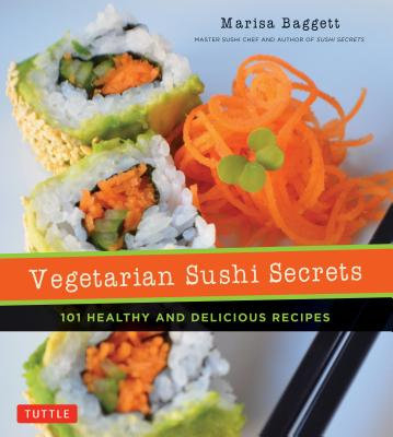 Vegetarian Sushi Secrets: 101 Healthy and Delicious Recipes