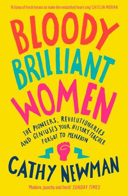 Bloody Brilliant Women: The Pioneers, Revolutionaries and Geniuses