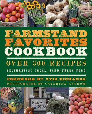 The Farmstand Favorites Cookbook: Over 300 Recipes