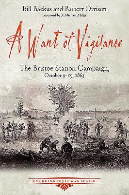 A Want of Vigilance: The Bristoe Station Campaign, October 9-19, 1863