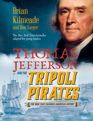 Thomas Jefferson and the Tripoli Pirates: The Forgotten War