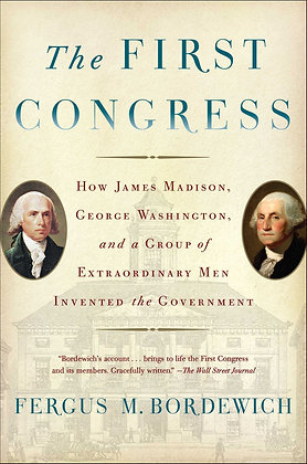 The First Congress: How James Madison, George Washington, and a Group