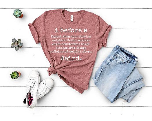 I before E ... T-Shirt