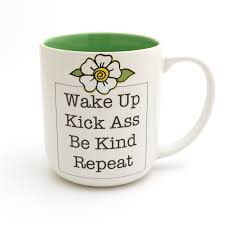 Wake Up Kick Ass Be Kind Mug