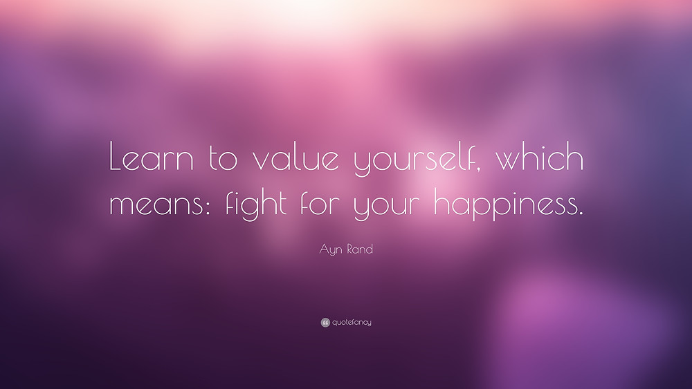 9349-Ayn-Rand-Quote-Learn-to-value-yourself-which-means-fight-for-your